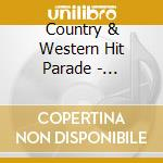 Country & Western Hit Parade - Hillbilly Music 1957 cd musicale di V.A. COUNTRY & WESTE
