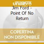 Jim Ford - Point Of No Return cd musicale di FORD JIM
