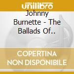 Johnny Burnette - The Ballads Of... cd musicale di Burnette Johnny