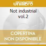 Not industrial vol.2 cd musicale