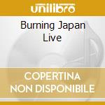 BURNING JAPAN LIVE                        cd musicale di Glenn Hughes