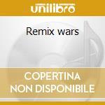 Remix wars cd musicale