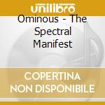 THE SPECTRAL MANIFEST cd musicale di OMINOUS