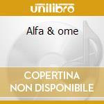 Alfa & ome cd musicale