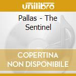 Pallas - The Sentinel cd musicale di PALLAS