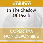 IN THE SHADOW OF DEATH                    cd musicale di TERMINAL CHOICE