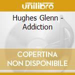 ADDICTION                                 cd musicale di Glann Hughes