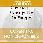 Covenant - Synergy:live In Europe cd musicale di COVENANT