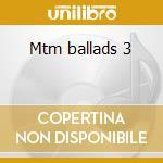Mtm ballads 3 cd musicale