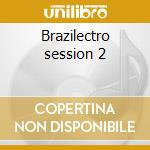 Brazilectro session 2 cd musicale