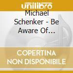 Michael Schenker - Be Aware Of Scorpions cd musicale di Michael gr Schenker