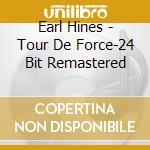 Earl Hines - Tour De Force-24 Bit Remastered cd musicale di Earl Hines