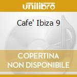 CAFE' IBIZA 9 cd musicale di AA.VV.