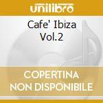 CAFE' IBIZA VOL.2 cd musicale di ARTISTI VARI