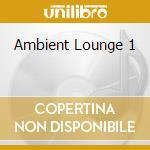 AMBIENT LOUNGE 1 cd musicale di ARTISTI VARI