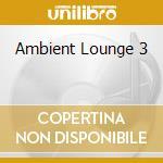 AMBIENT LOUNGE 3 cd musicale di ARTISTI VARI