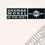 George Morel - In The Mix 2 cd musicale di MOREL GEORGE