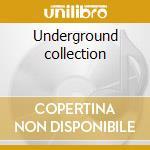 Underground collection cd musicale di Artisti Vari
