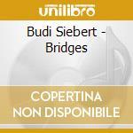 BRIDGES cd musicale di SIEBERT B.