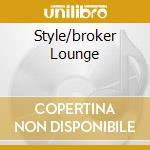 STYLE/BROKER LOUNGE cd musicale di ARTISTI VARI