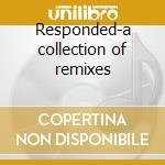 Responded-a collection of remixes cd musicale