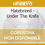Hatebreed - Under The Knife cd musicale di HATEBREED