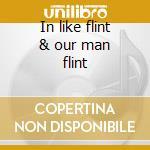 In like flint & our man flint cd musicale di Ost