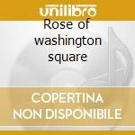 Rose of washington square cd musicale di Artisti Vari
