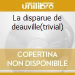 La disparue de deauville(trivial) cd musicale