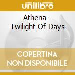 Athena - Twilight Of Days cd musicale di ATHENA