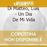 Di Matteo, Luis - Un Dia De Mi Vida cd musicale di Di matteo luis