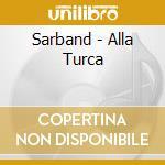 Sarband - Alla Turca cd musicale