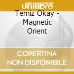 Temiz Okay - Magnetic Orient cd musicale di Okay Temiz