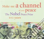 Make A Channel Of Your Peace - Nobel Peace Price 100 Years cd musicale