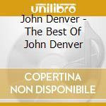 John Denver - The Best Of John Denver cd musicale di John Denver