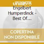 Engelbert Humperdinck - Best Of Engelbert Humperdinck cd musicale di Engelbert Humperdinck