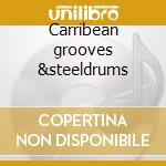 Carribean grooves &steeldrums cd musicale di Artisti Vari