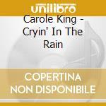 Carole King - Cryin' In The Rain cd musicale di Carole King