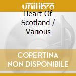 Various - Heart Of Scotland cd musicale di Artisti Vari