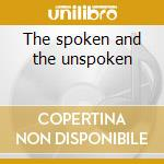 The spoken and the unspoken cd musicale