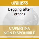 Begging after graces cd musicale