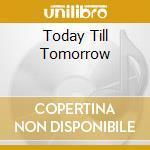 TODAY TILL TOMORROW cd musicale di FIORE