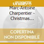 Charpentier, Marc-Antoine - Christmas Cantatas cd musicale di Charpentier marc antoine