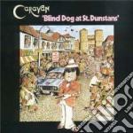 Caravan - Blind Dog At St. Dunstans cd musicale di Caravan