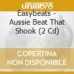 Easybeats - Aussie Beat That Shook (2 Cd) cd musicale