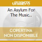 AN ASYLUM FOR THE MUSIC.. cd musicale di TEA & SYMPHONY