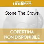 STONE THE CROWS cd musicale di STONE THE CROWS