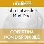 MAD DOG cd musicale di ENTWISTLE JOHN