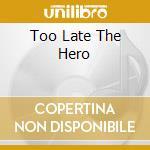TOO LATE THE HERO cd musicale di ENTWISTLE JOHN