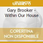 WITHIN OUR HOUSE cd musicale di BROOKER GARY